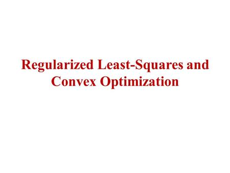 Regularized Least-Squares and Convex Optimization.