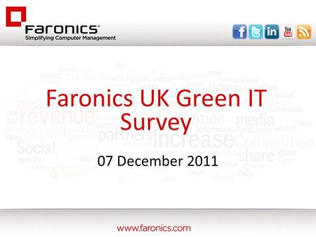 07 December 2011 Faronics UK Green IT Survey. Would you consider yourselves to be a 'green' organisation in terms of IT efficiency?