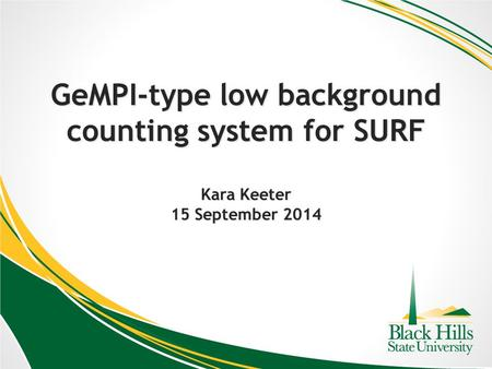 GeMPI-type low background counting system for SURF Kara Keeter 15 September 2014.