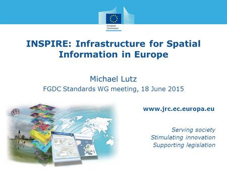 Www.jrc.ec.europa.eu Serving society Stimulating innovation Supporting legislation INSPIRE: Infrastructure for Spatial Information in Europe Michael Lutz.