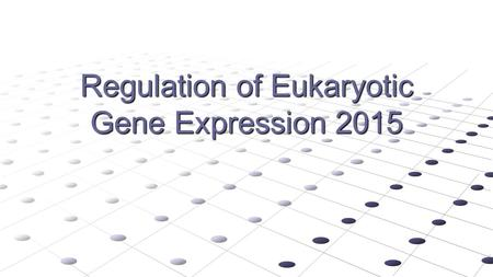 Regulation of Eukaryotic Gene Expression 2015. Key concepts in Expression of Eukaryotic Genomes EACH CELL IN YOUR BODY CONTAINS ALL OF THE SAME DNA ;