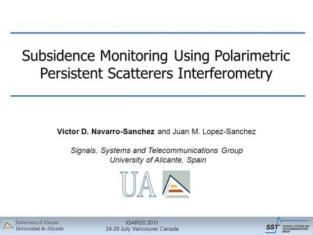IGARSS'2011 24-29 July, Vancouver, Canada Subsidence Monitoring Using Polarimetric Persistent Scatterers Interferometry Victor D. Navarro-Sanchez and Juan.