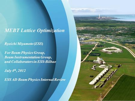 R. Miyamoto, MEBT Lattice Optimization, ESS AD Beam Physics Internal Review 1 MEBT Lattice Optimization Ryoichi Miyamoto (ESS) For Beam Physics Group,