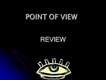 REVIEW POINT OF VIEW. What is point of view? What is point of view? A. a place where you can view things A. a place where you can view things B. the position.
