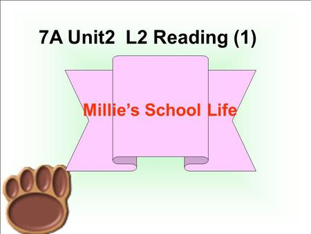 7A Unit2 L2 Reading (1) Millie's School Life What is the e-mail about? A. Millie's school and class. B. Millie's friends at school. C. School activities.