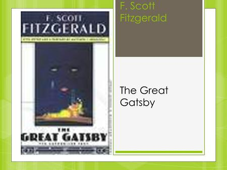 "F. Scott Fitzgerald The Great Gatsby. Scott Fitzgerald's Impact on Society  Fitzgerald named the 1920's ""The Jazz Age""  Wrote The Great Gatsby which."
