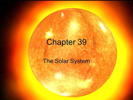 Chapter 39 The Solar System. The Moon Trivia 1. Is the Moon bigger or smaller than the Earth? 2. What are the large circular features on the Moon's surface?