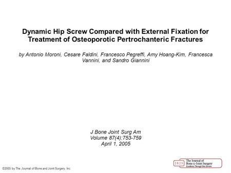 Dynamic Hip Screw Compared with External Fixation for Treatment of Osteoporotic Pertrochanteric Fractures by Antonio Moroni, Cesare Faldini, Francesco.