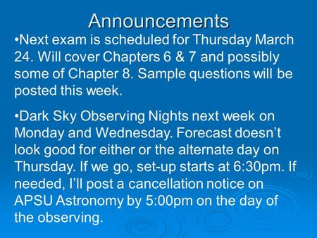 Announcements Next exam is scheduled for Thursday March 24. Will cover Chapters 6 & 7 and possibly some of Chapter 8. Sample questions will be posted this.