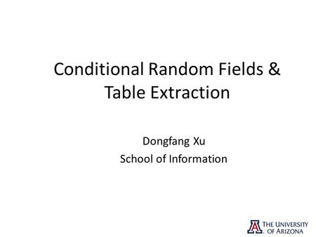 Conditional Random Fields & Table Extraction Dongfang Xu School of Information.