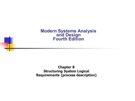 Modern Systems Analysis and Design Fourth Edition Chapter 8 Structuring System Logical Requirements (process description)