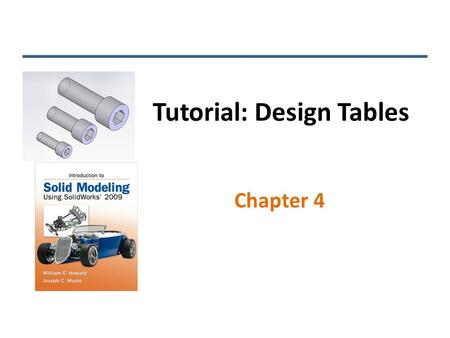Tutorial: Design Tables Chapter 4. Why Use Design Tables Many components, especially small components such as screws, nuts, O-rings, etc. are identical.