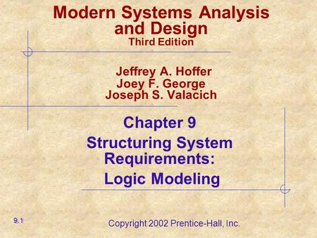 Copyright 2002 Prentice-Hall, Inc. Modern Systems Analysis and Design Third Edition Jeffrey A. Hoffer Joey F. George Joseph S. Valacich Chapter 9 Structuring.
