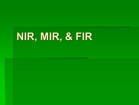 NIR, MIR, & FIR.  Near-infrared observations have been made from ground based observatories since the 1960's  Mid and far-infrared observations can.