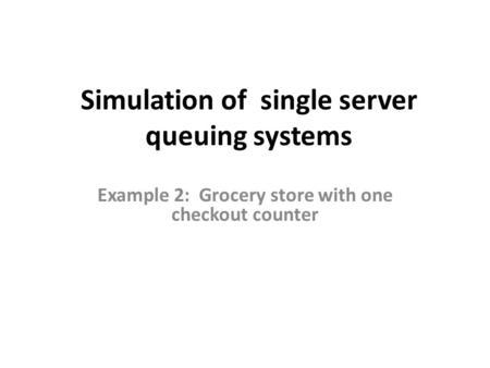 Simulation of single server queuing systems