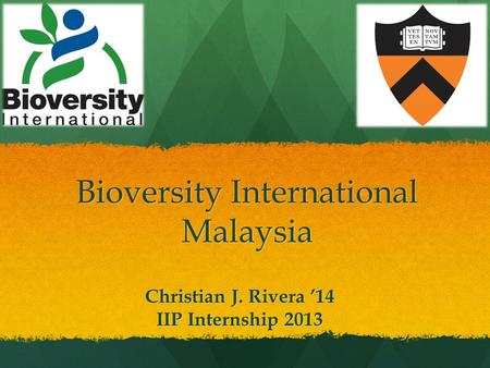 Bioversity International Malaysia Christian J. Rivera '14 IIP Internship 2013.
