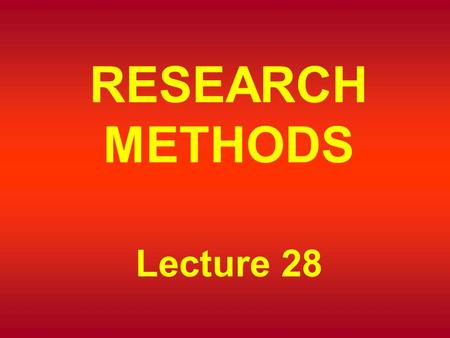 RESEARCH METHODS Lecture 28. TYPES OF PROBABILITY SAMPLING Requires more work than nonrandom sampling. Researcher must identify sampling elements. Necessary.