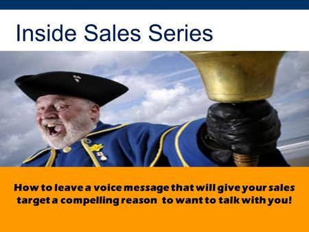 Inside Sales Series How to leave a voice message that will give your sales target a compelling reason to want to talk with you!