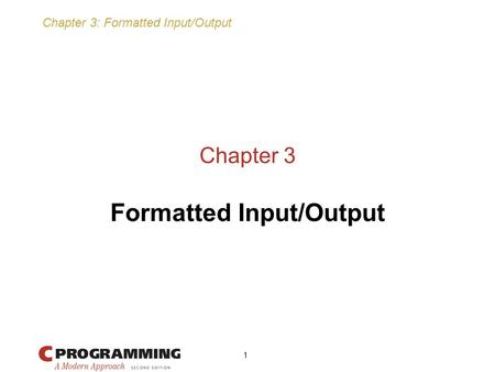 Chapter 3: Formatted Input/Output 1 Chapter 3 Formatted Input/Output.