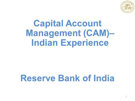 Capital Account Management (CAM)– Indian Experience Reserve Bank of India 1.