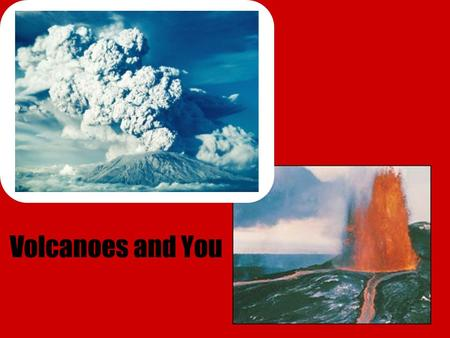 Volcanoes and You. 1. What is a volcano? A volcano is a mountain that forms when layers of lava and volcanic ash erupt and build up around a vent.