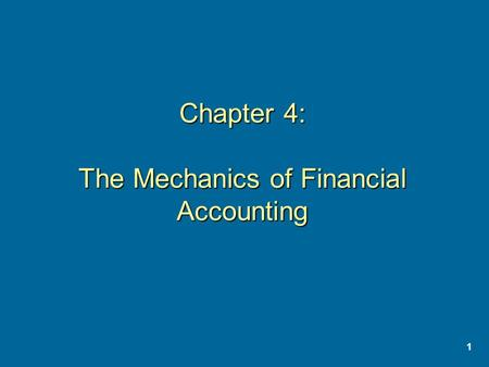 1 Chapter 4: The Mechanics of Financial Accounting.