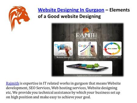 Website Designing In GurgaonWebsite Designing In Gurgaon – Elements of a Good website Designing RajmithRajmith is expertise in IT related works in gurgaon.