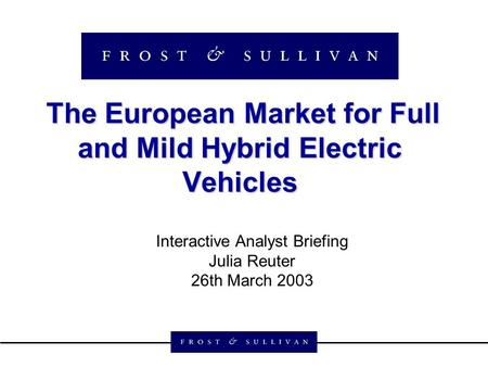 The European Market for Full and Mild Hybrid Electric Vehicles The European Market for Full and Mild Hybrid Electric Vehicles Interactive Analyst Briefing.