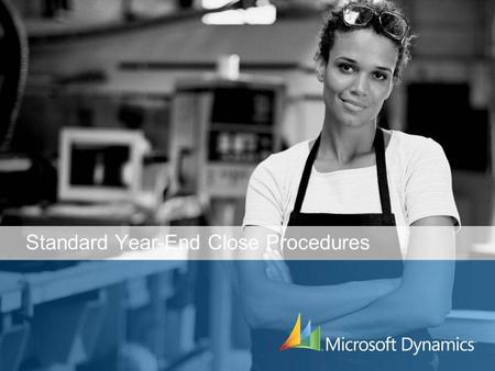 Standard Year-End Close Procedures. Welcome! Microsoft Dynamics GP Standard Year-End Close Procedures.