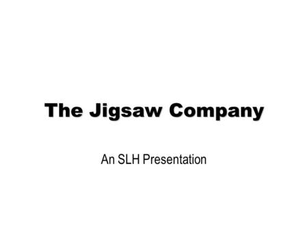 The Jigsaw Company An SLH Presentation. Agenda The Jigsaw Company supplies products and services to people world-wide. This presentation provides an overview.