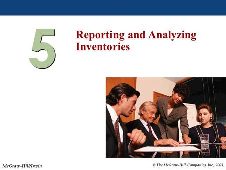 © The McGraw-Hill Companies, Inc., 2003 McGraw-Hill/Irwin Slide 5-1 5 5 Reporting and Analyzing Inventories.