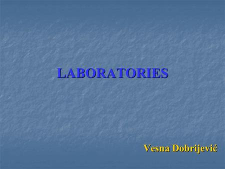LABORATORIES Vesna Dobrijević Vesna Dobrijević. ☻ LABORATORIES ☻ Types of laboratories and laboratory tests Medical laboratory Medical laboratory Types.