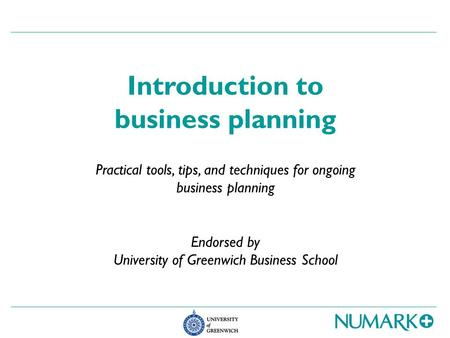 Introduction to business planning Practical tools, tips, and techniques for ongoing business planning Endorsed by University of Greenwich Business School.