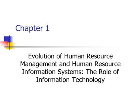 Chapter 1 Evolution of Human Resource Management and Human Resource Information Systems: The Role of Information Technology.