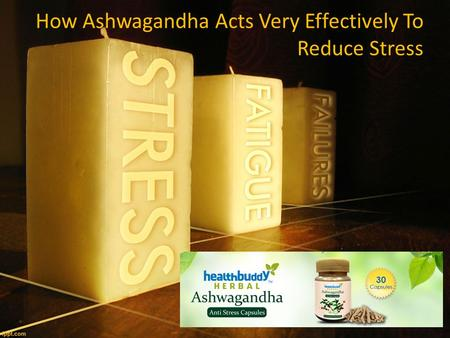 How Ashwagandha Acts Very Effectively To Reduce Stress.