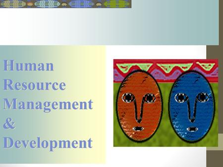 Human Resource Management & Development Human Resource Management & Development.