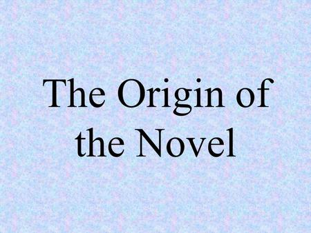 The Origin of the Novel. The Tale of Genji is considered to be the world's first full-length novel. It was written by a noblewoman named Murasaki Shikibu.