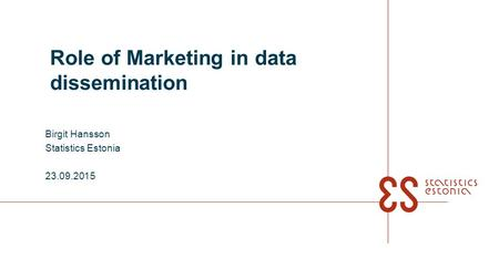 Role of Marketing in data dissemination Birgit Hansson Statistics Estonia 23.09.2015.