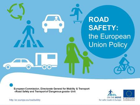   ROAD SAFETY: the European Union Policy European Commission, Directorate General for Mobility & Transport «Road Safety.