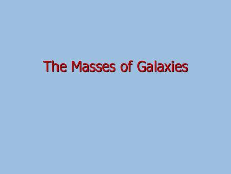 The Masses of Galaxies. Remember Hubble's 'Tuning Fork'