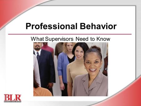 Professional Behavior What Supervisors Need to Know.