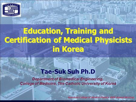 2006 World Congress on Medical Physics and Biomedical Engineering COEX, Seoul, Korea Tae-Suk Suh Ph.D Department of Biomedical Engineering, College of.