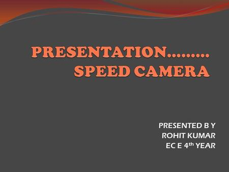 PRESENTED B Y ROHIT KUMAR EC E 4 th YEAR. INTRODUCTION Speed cameras were introduced in west London in 1992 and following their success in reducing speed.