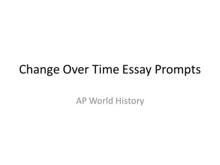 ap world history ccot essay prompts Change over time essay thesis exercise here is the prompt for the 2003 cot essay: describe and analyze the cultural return to ap world history.