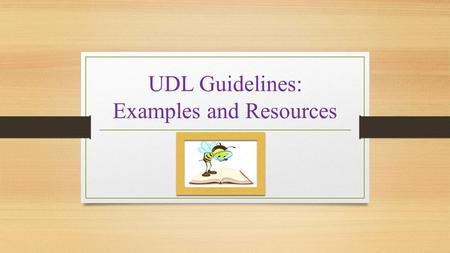 UDL Guidelines: Examples and Resources. Principle and Checkpoint Analyzed State the principle and checkpoint (number and description) analyzed The Universal.