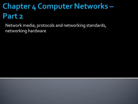 Network media, protocols and networking standards, networking hardware.