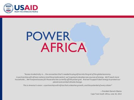"""Access to electricity is … the connection that's needed to plug Africa into the grid of the global economy. In partnership with African nations [and the."