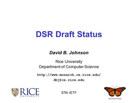 David B. Johnson Rice University Department of Computer Science  DSR Draft Status Monarch Project 57th IETF.