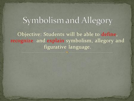 Objective: Students will be able to define, recognize and explain symbolism, allegory and figurative language.