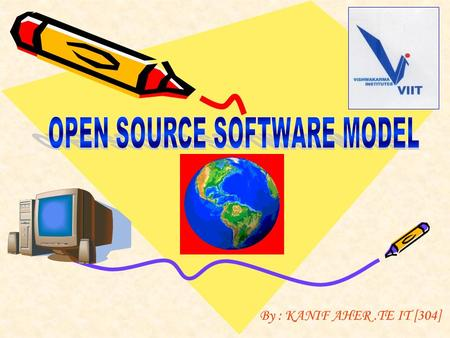By : KANIF AHER.TE IT [304]. Open Source Software Model2  INTRODUCTION INTRODUCTION  WHAT IS OPEN SOURCE? WHAT IS OPEN SOURCE?  SIGNIFICANCE OF OPEN.